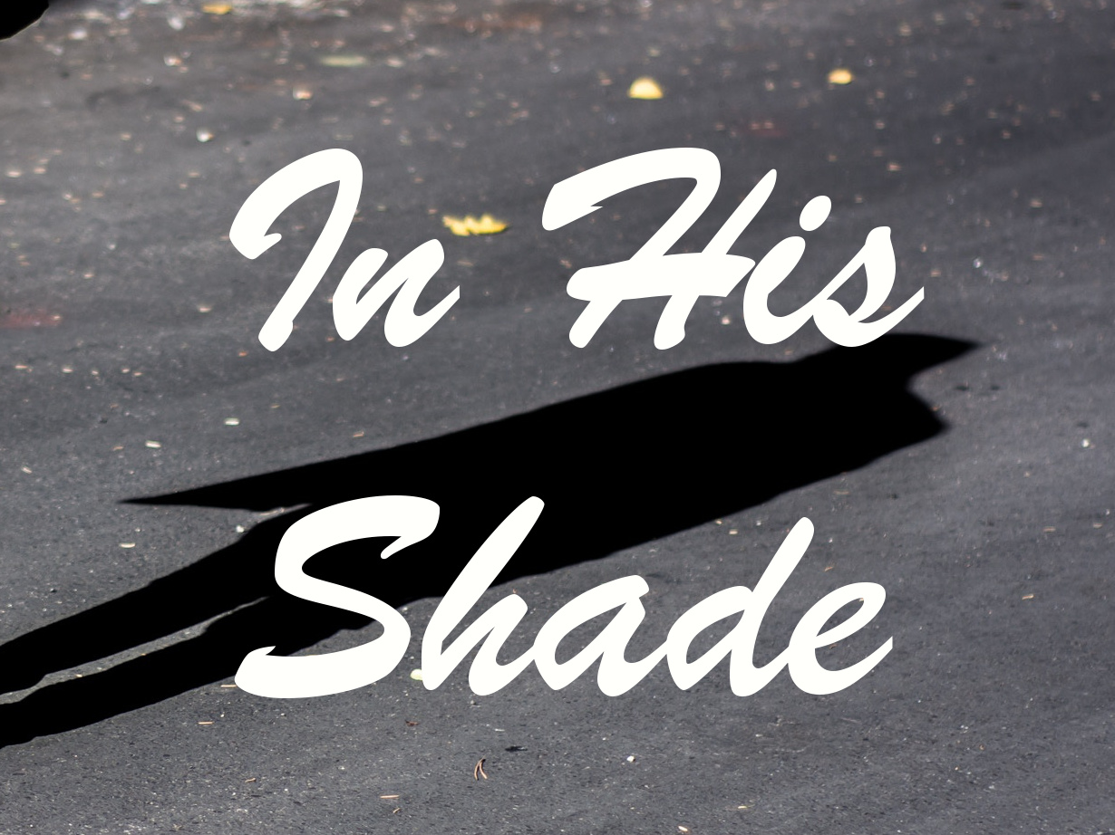 In His Shade: A Fifty Word Story